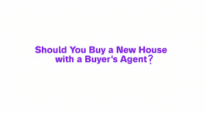 Should You Buy a New House with a Buyer's Agent
